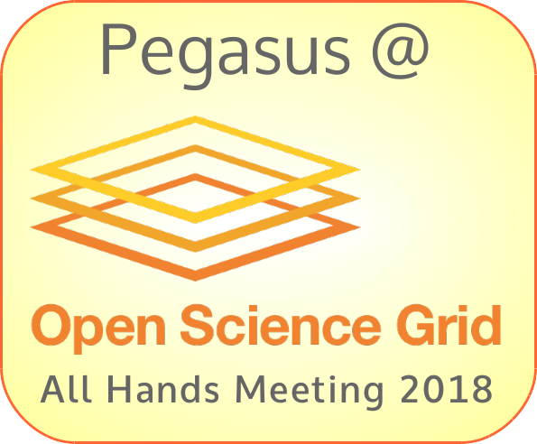 Pegasus related talks and topics at the 2018 OSG All Hands Meeting
