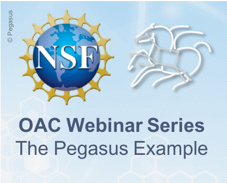 NSF OAC Webinar Series: Science Impact of Sustained Cyberinfrastructure: The Pegasus Example